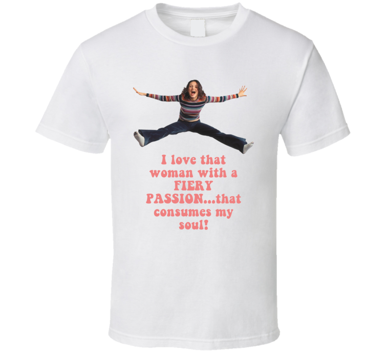 I Love That Woman With A Fiery Passion That 70s Show Quote Fan T Shirt
