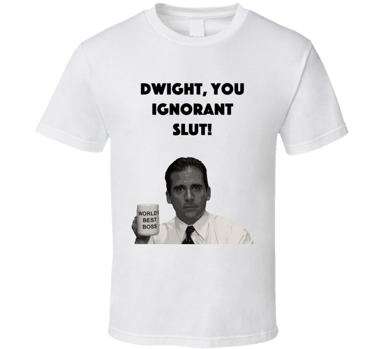 Dwight, You Ignorant Slut The Office T Shirt