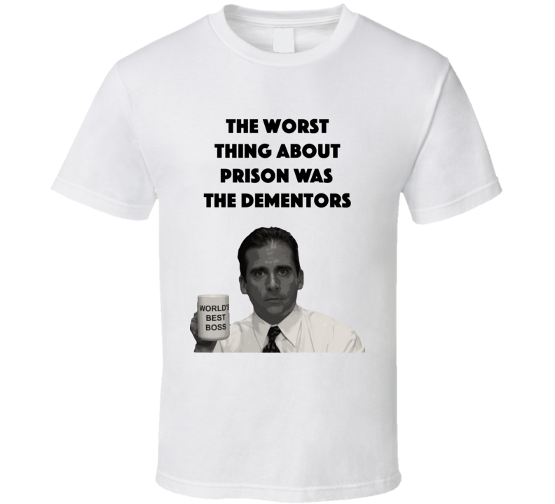 The Worst Thing About Prison Was The Dementors The Office T Shirt