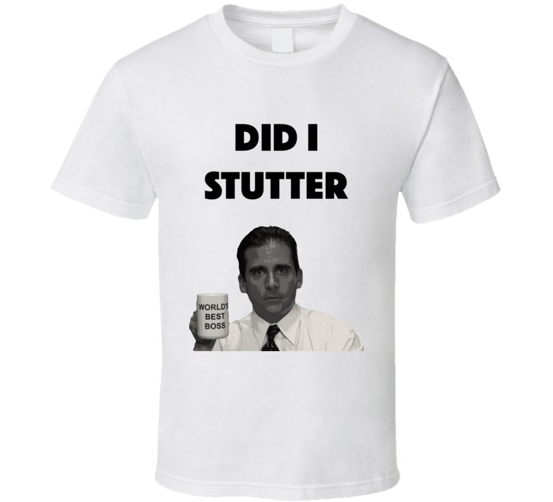 Did I Stutter The Office T Shirt
