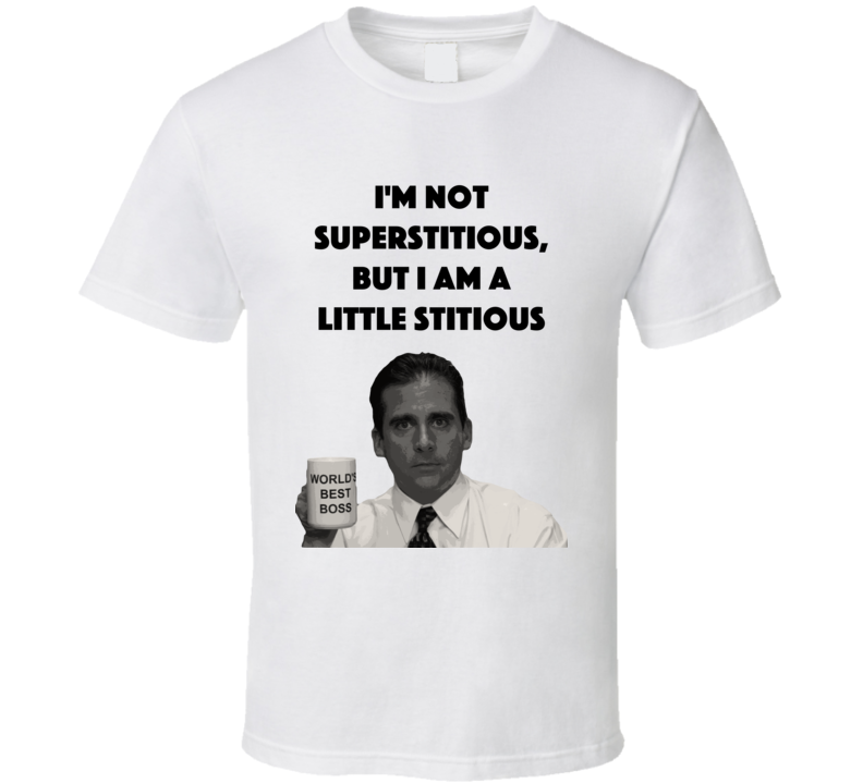 I'm Not Superstitious But I Am A Little Stitious The Office T Shirt