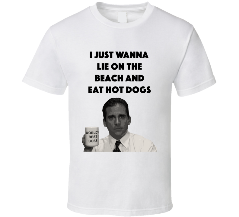 I Just Wanna Lie On The Beach And Eat Hot Dogs The Office T Shirt