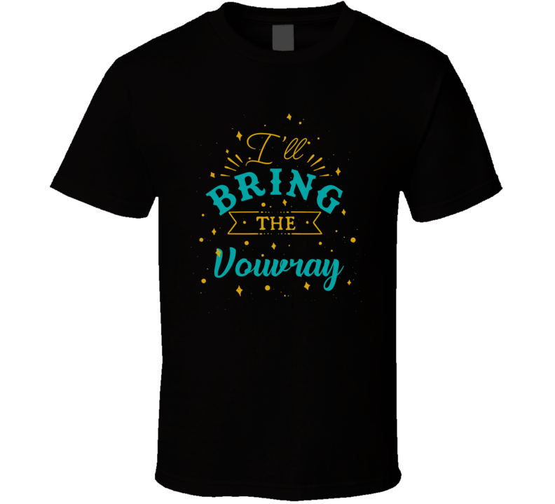 I'll Bring The Vouvray Alcohol Drink T Shirt