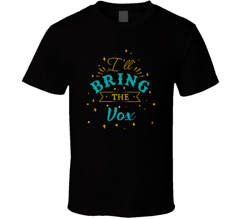 I'll Bring The Vox Alcohol Drink T Shirt
