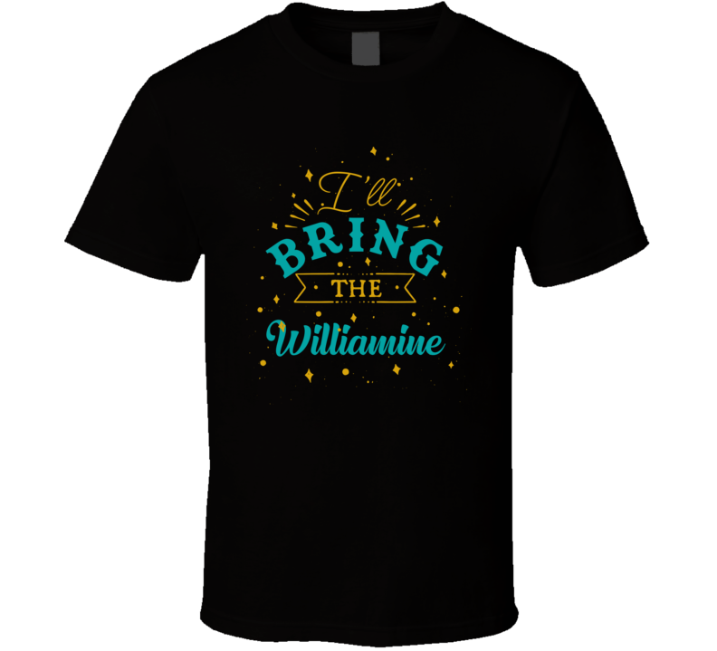 I'll Bring The Williamine Alcohol Drink T Shirt