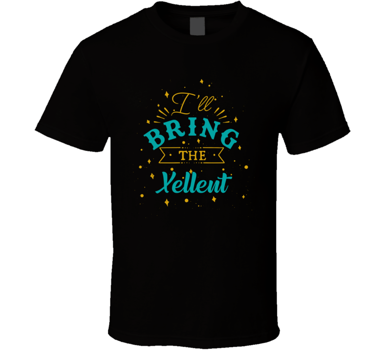 I'll Bring The Xellent Alcohol Drink T Shirt