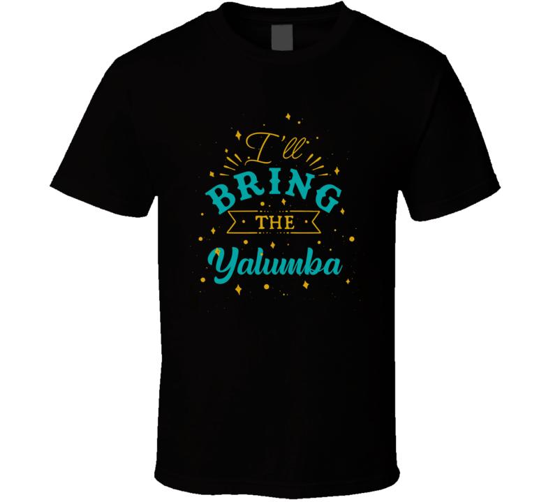 I'll Bring The Yalumba Alcohol Drink T Shirt