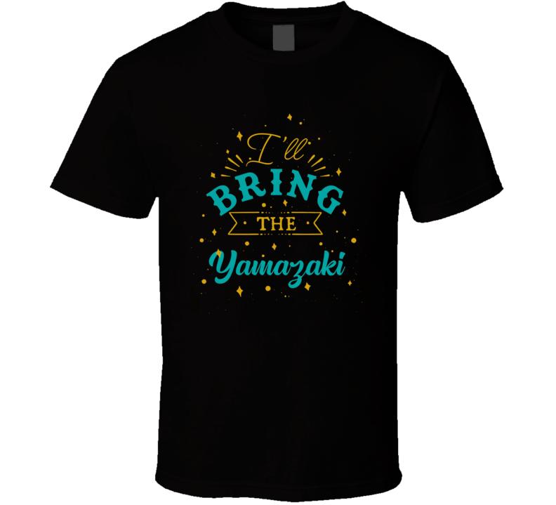I'll Bring The Yamazaki Alcohol Drink T Shirt