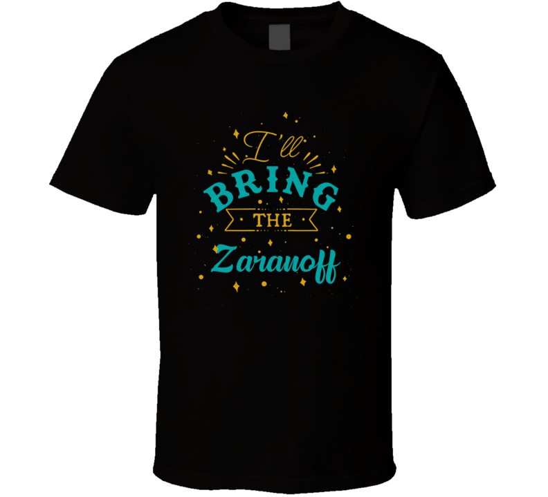 I'll Bring The Zaranoff Alcohol Drink T Shirt