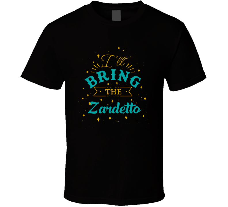 I'll Bring The Zardetto Alcohol Drink T Shirt