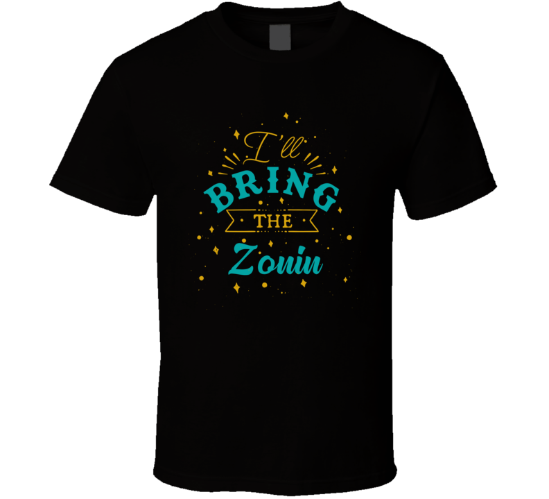 I'll Bring The Zonin Alcohol Drink T Shirt