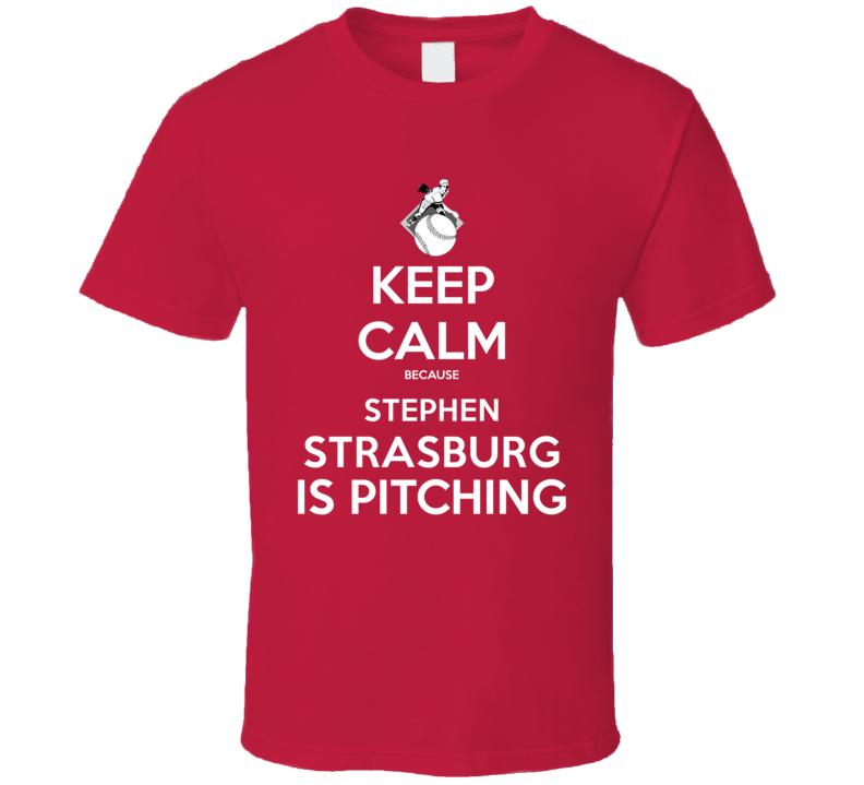 Keep Calm Stephen Strasburg Is Pitching Washington Baseball T Shirt