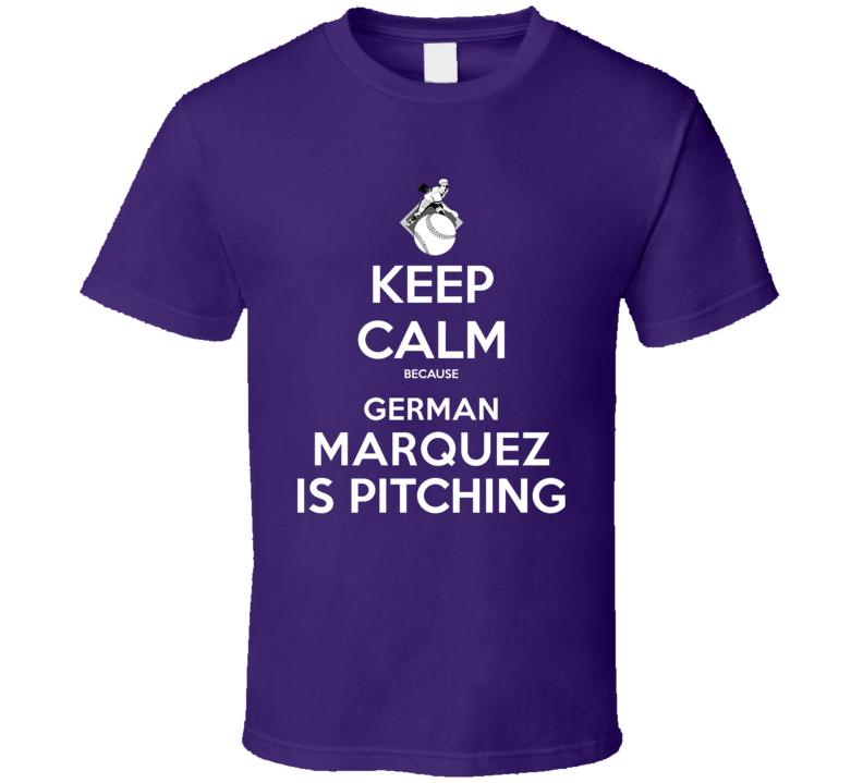 Keep Calm German Marquez Is Pitching Colorado Baseball T Shirt
