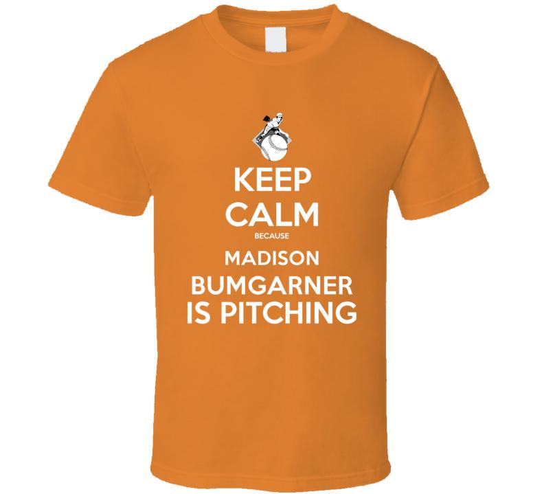 Keep Calm Madison Bumgarner Is Pitching San Francisco Baseball T Shirt