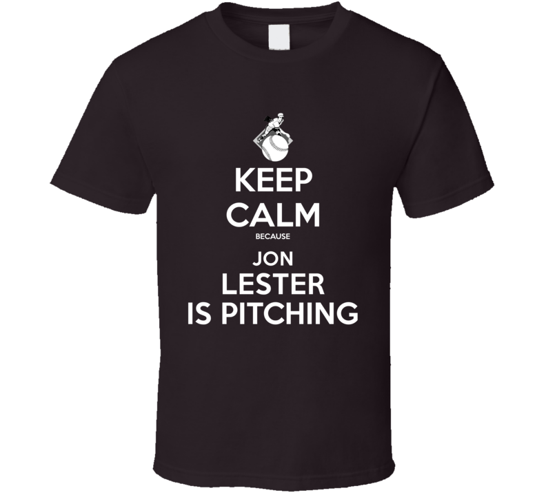 Keep Calm Jon Lester Is Pitching Chicago Baseball T Shirt