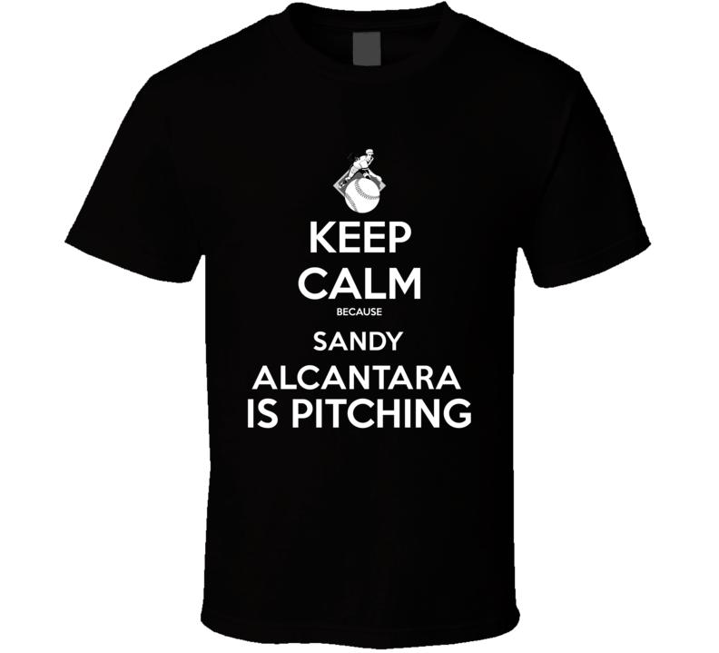 Keep Calm Sandy Alcantara Is Pitching Miami Baseball T Shirt
