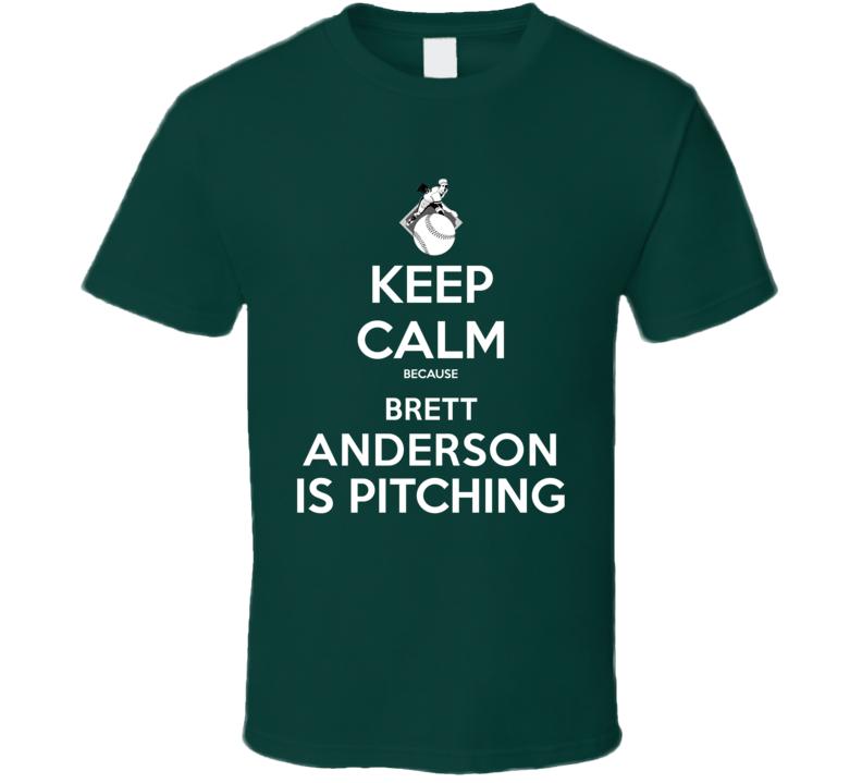Keep Calm Brett Anderson Is Pitching Oakland Baseball T Shirt
