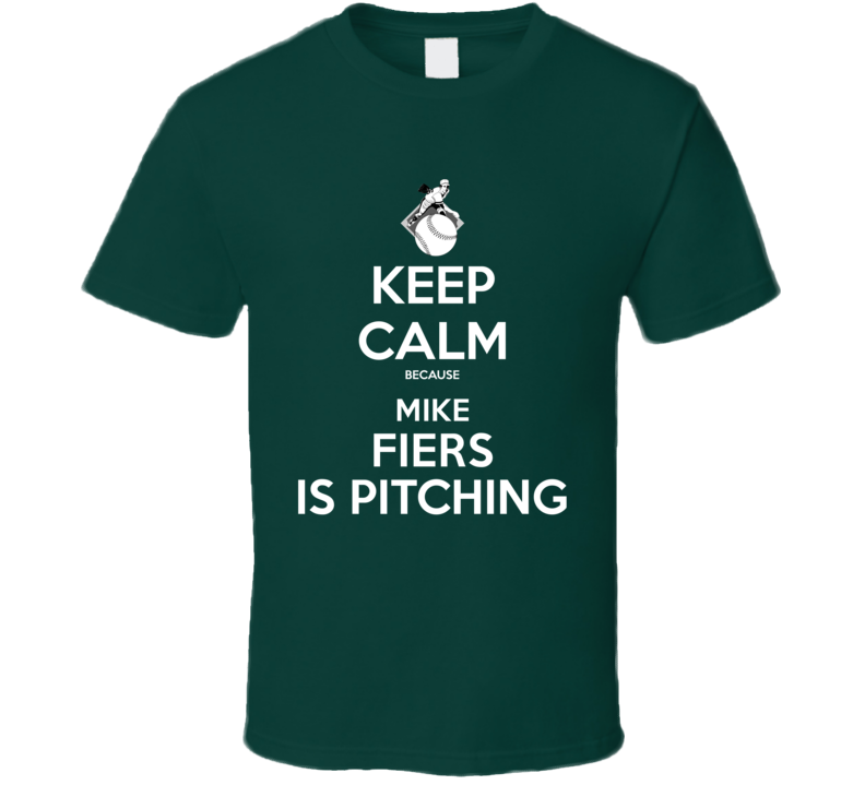 Keep Calm Mike Fiers Is Pitching Oakland Baseball T Shirt
