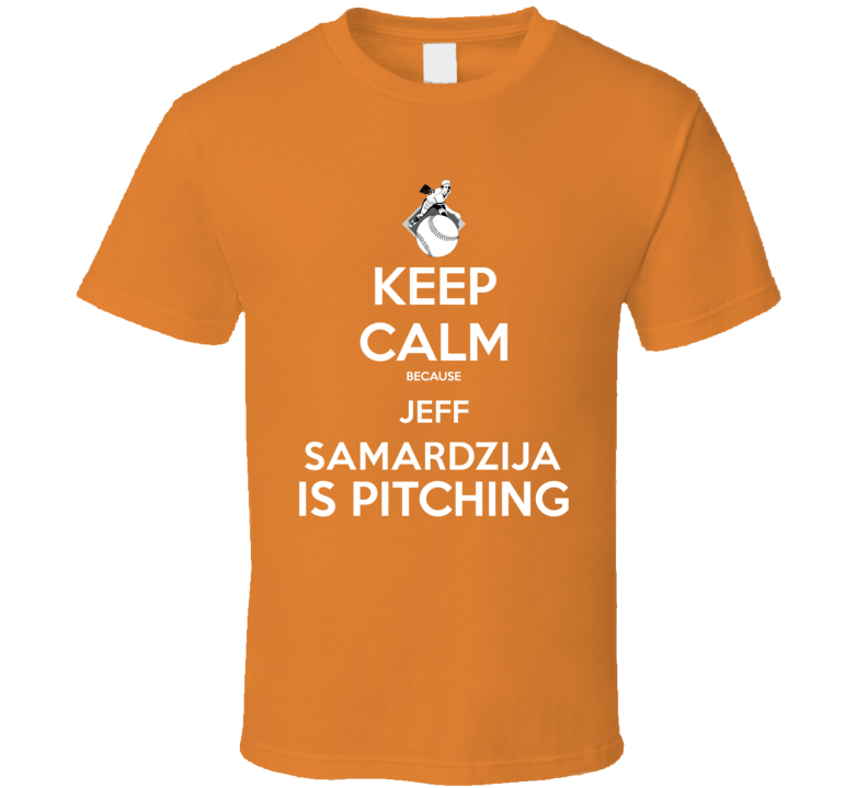 Keep Calm Jeff Samardzija Is Pitching San Francisco Baseball T Shirt