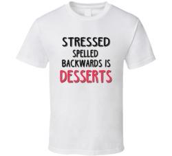 Stressed Backwards Is Desserts Funny Food T Shirt