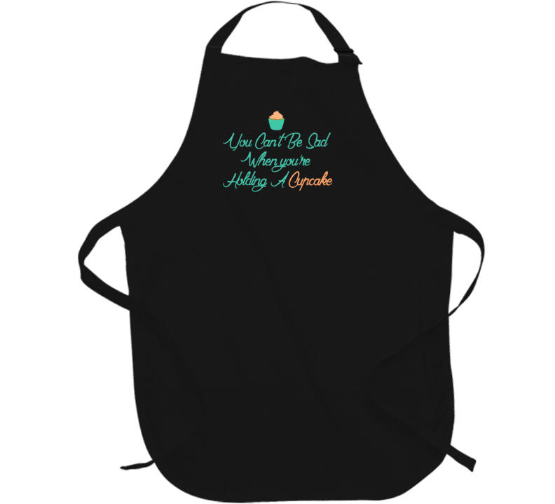 You Can't Be Sad When You're Holding A Cupcake Apron
