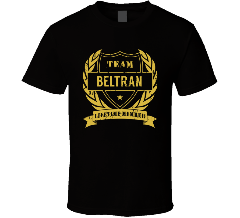 Team Beltran Lifetime Member Last Name Surname T Shirt