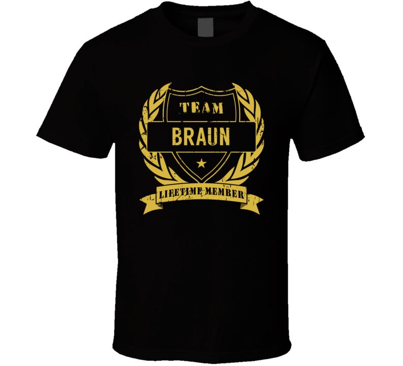Team Braun Lifetime Member Last Name Surname T Shirt