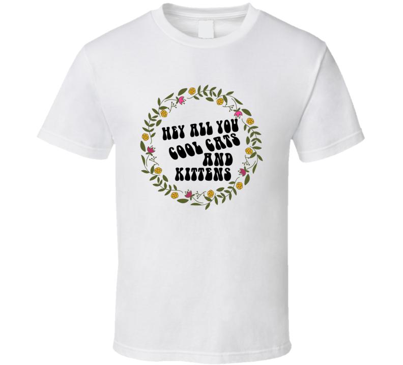 Hey All You Cool Cats And Kittens Carole Baskin Joe Exotic Tiger King Tv Show Fan T Shirt