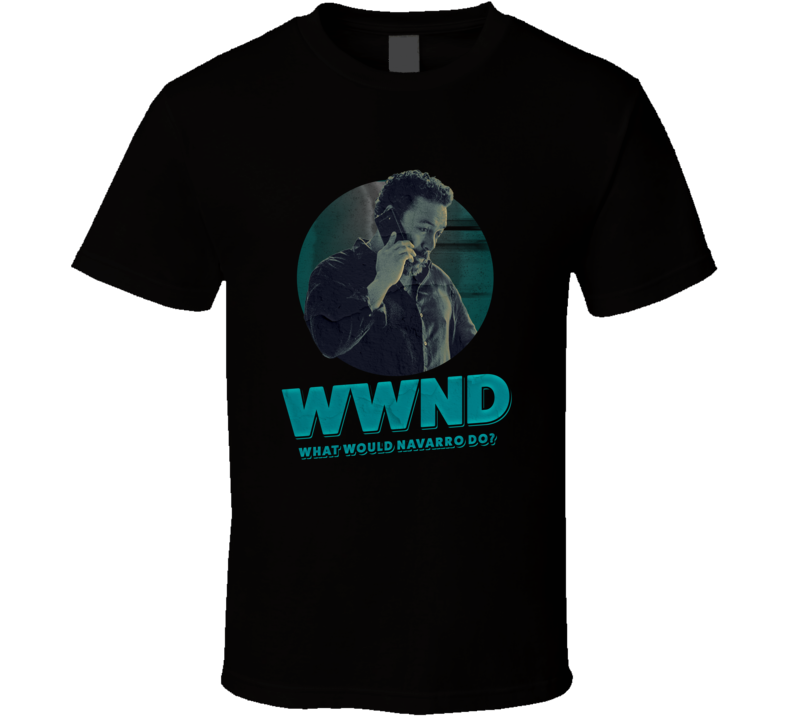 Wwnd What Would Navarro Do Felix Solis Ozark Season 3 Tv T Shirt