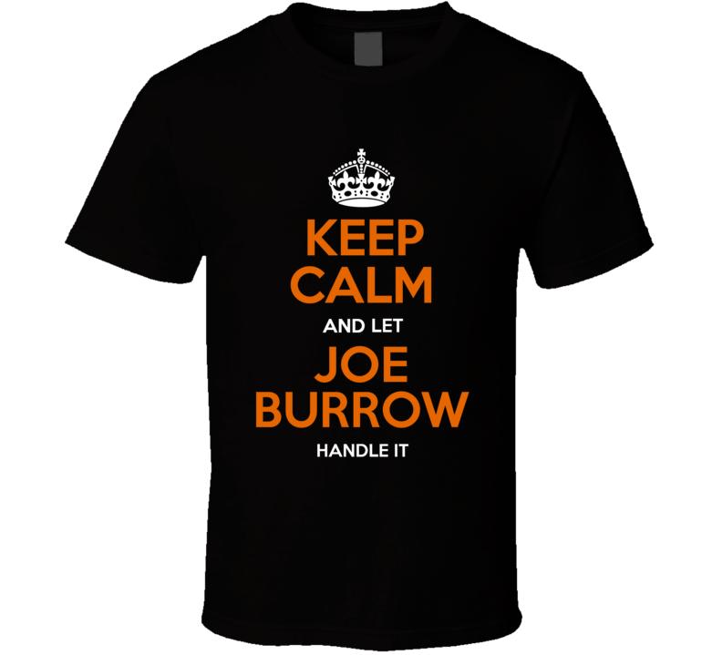 Keep Calm And Let Joe Burrow Handle It T Shirt