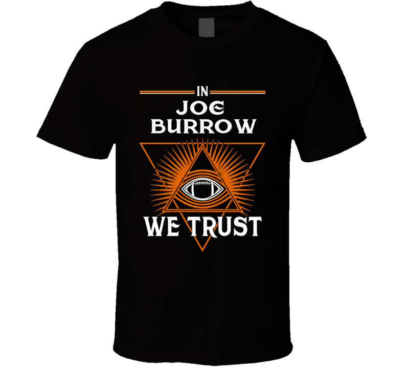 In Joe Burrow We Trust Football Cincinnati T Shirt
