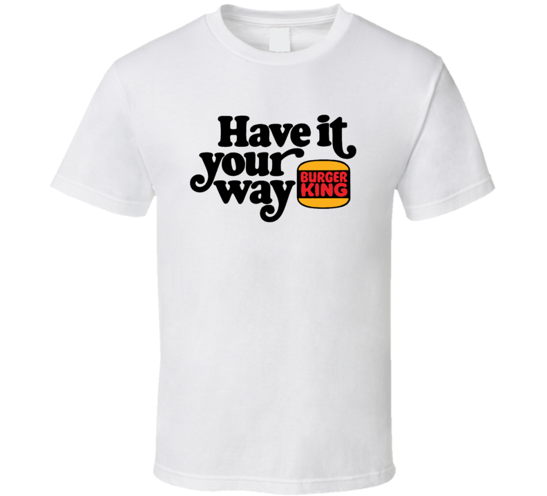 Have It Your Way Burger King T Shirt
