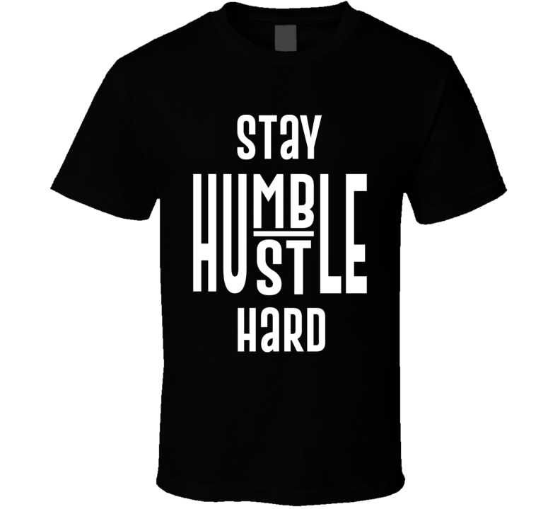 Stay Humble Cool T Shirt