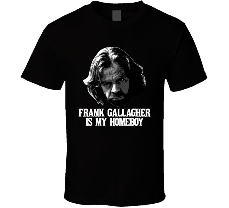 Frank Gallagher Is My Homeboy Shameless T Shirt