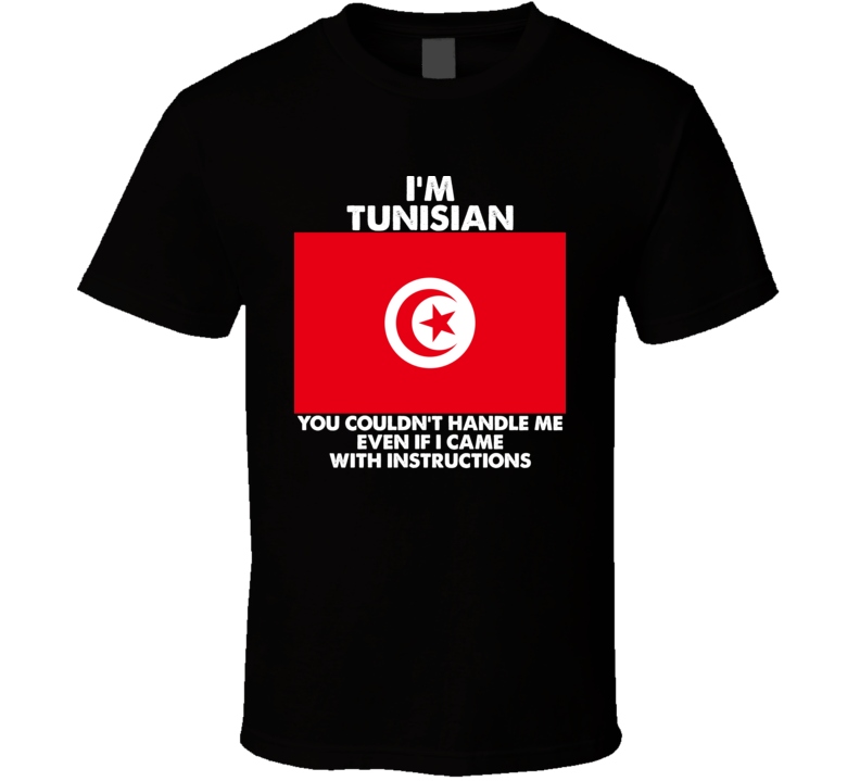 I'm Tunisian Nationality Flag You Couldn't Handle Me Funny T Shirt