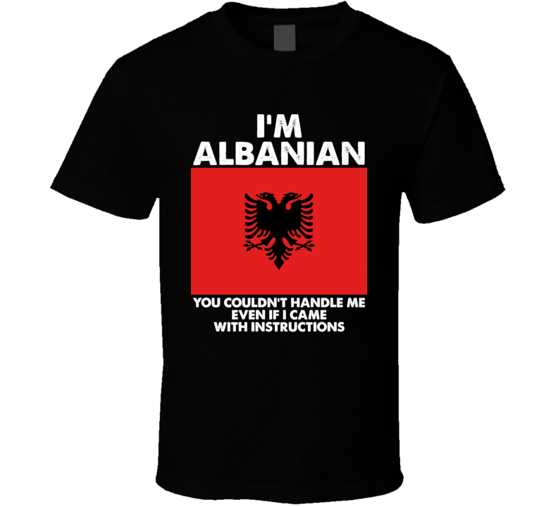 I'm Albanian Nationality Flag You Couldn't Handle T Shirt
