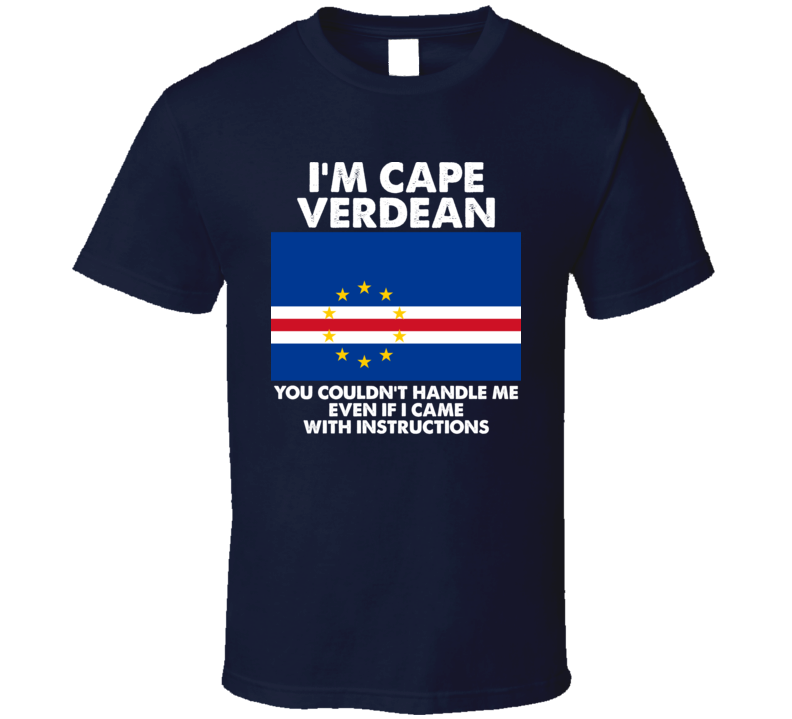I'm Cape Verdean Nationality Flag You Couldn't Handle Me Cool T Shirt