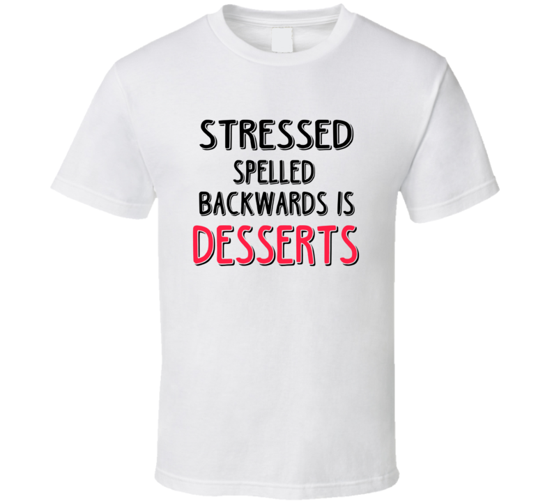 Stressed Backwards Is Desserts Funny Food T Shirt