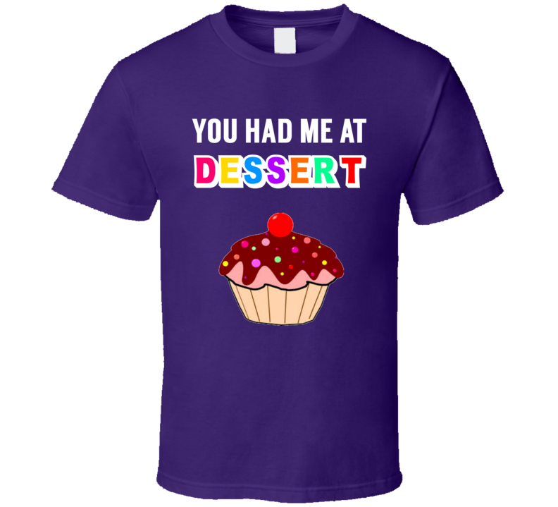 You Had Me At Dessert Yummy Treats Cupcake T Shirt