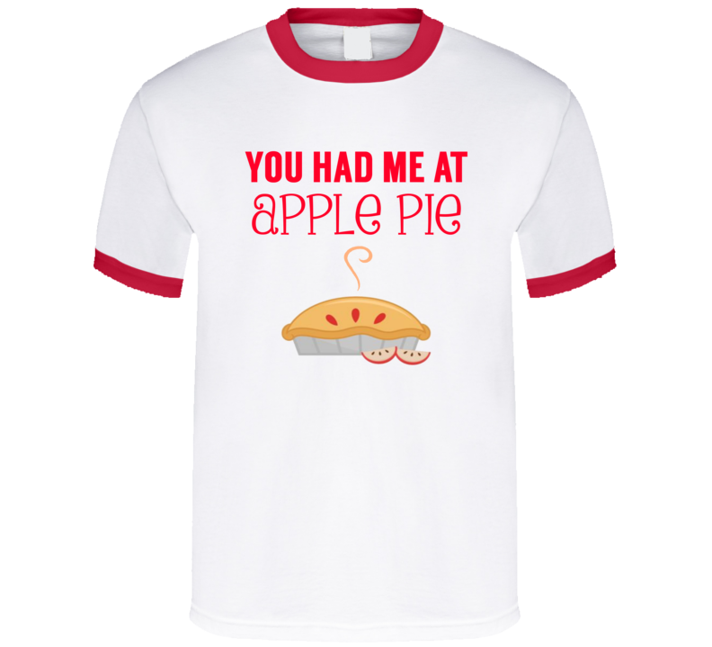 You Had Me At Apple Pie Yummy Dessert T Shirt