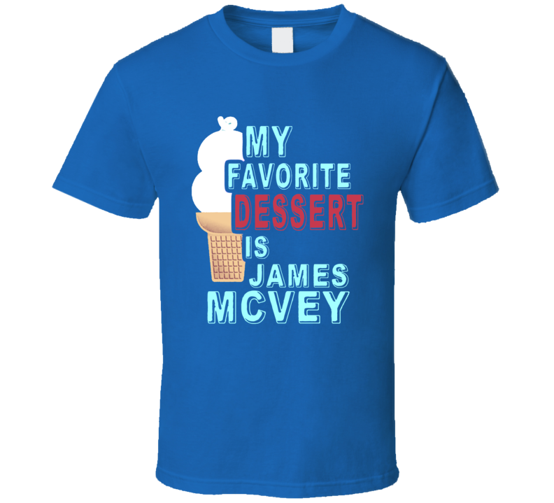 My Favorite Dessert Is James McVey The Vamps Boy Band T Shirt