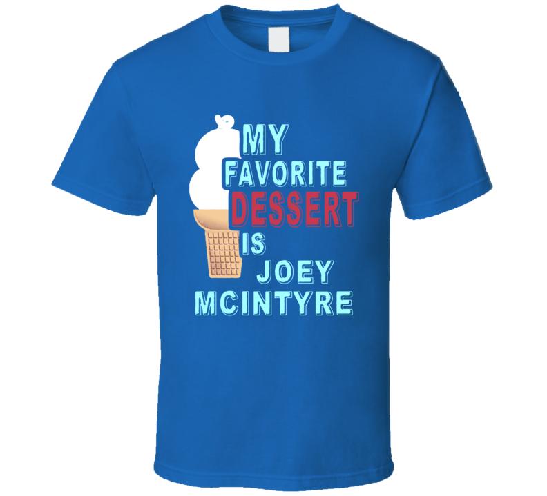 My Favorite Dessert Is Joey McIntyre NKOTB Boy Band T Shirt