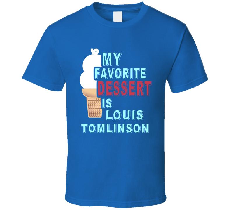 My Favorite Dessert Is Louis Tomlinson One Direction Boy Band T Shirt