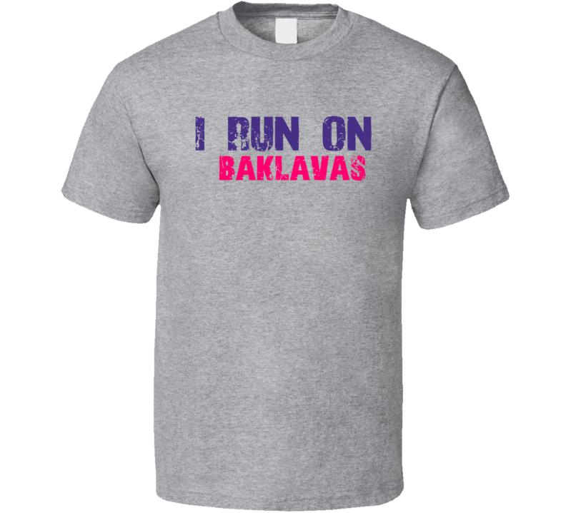 I Run On Baklavas Dessert Sport T Shirt