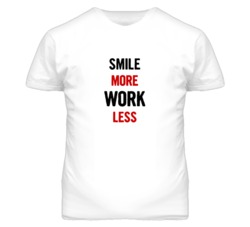 Smile More Work Less Fun T Shirt