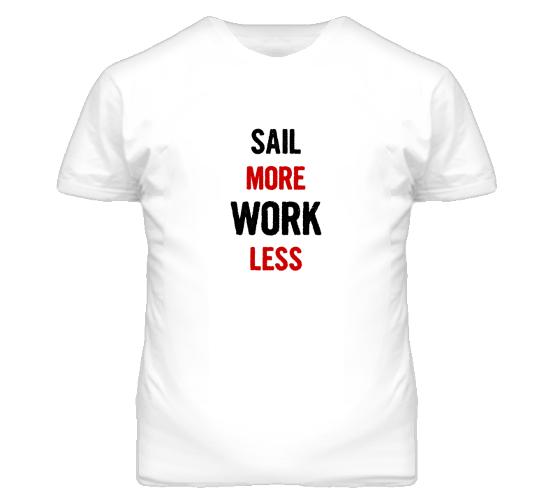 Sail More Work Less Fun T Shirt
