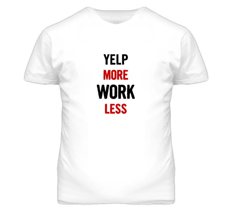 Yelp More Work Less Fun T Shirt
