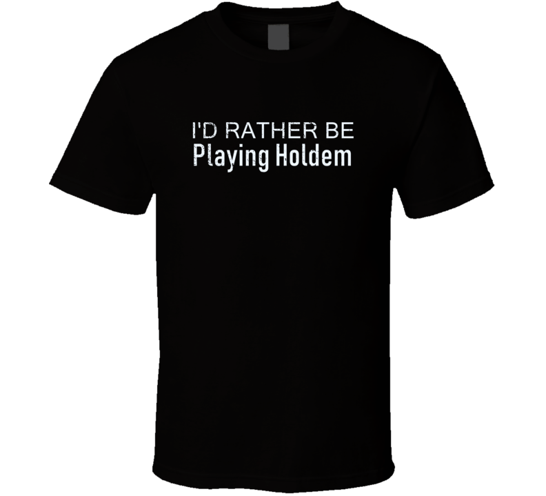 Playing Holdem Rather Be Hobby Fan Gift T Shirt