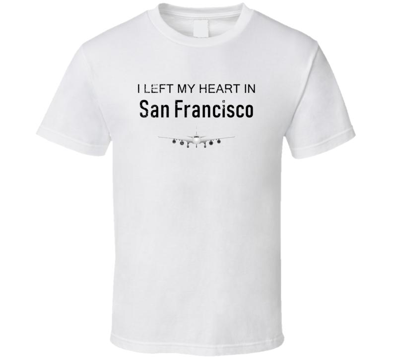San Francisco I Left My Heart In Travel Lover Wanderlust Fan Gift T Shirt