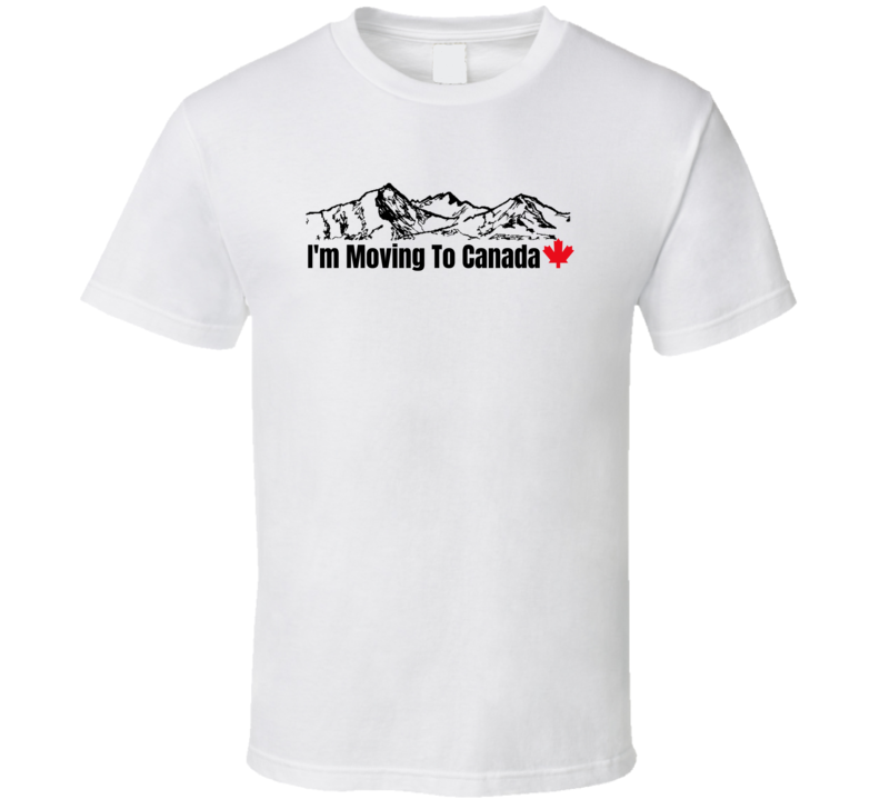 Election Debate New President Vote Moving To Canada Mountains Funny Gift T Shirt